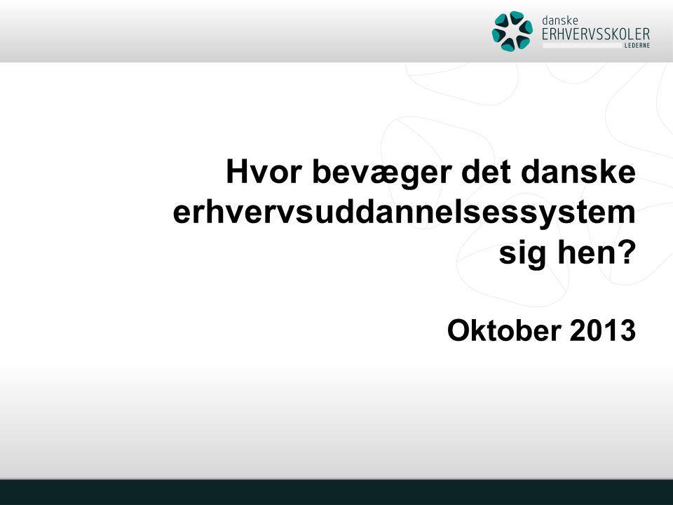 Hvor bevæger det danske erhvervsuddannelsessystem sig hen Oktober 2013