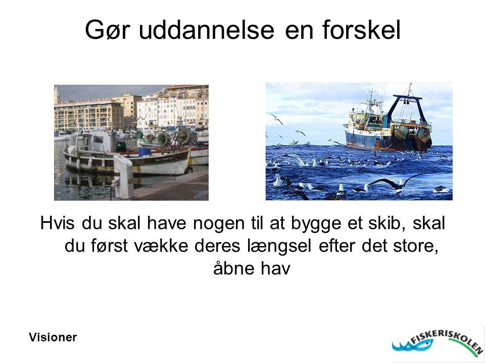 Gør uddannelse en forskel Hvis du skal have nogen til at bygge et skib, skal du først vække deres længsel efter det store, åbne hav Visioner