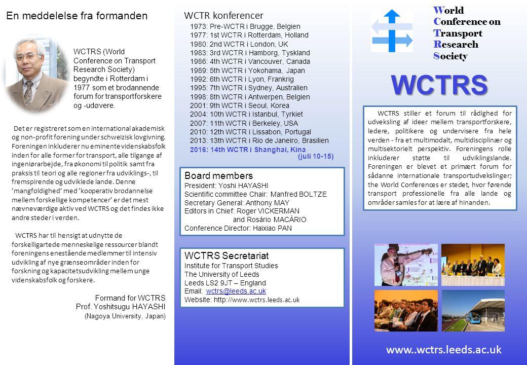 World Conference on Transport Research Society WCTRS WCTRS stiller et forum til rådighed for udveksling af ideer mellem transportforskere, ledere, politikere og undervisere fra hele verden - fra et multimodalt, multidisciplinær og multisektorielt perspektiv.