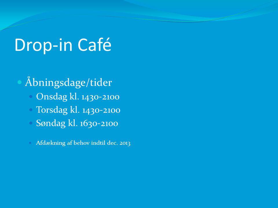 Drop-in Café Åbningsdage/tider Onsdag kl. 1430-2100 Torsdag kl.