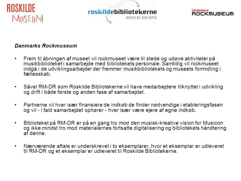 Danmarks Rockmuseum Frem til åbningen af museet vil rockmuseet være til stede og udøve aktiviteter på musikbiblioteket i samarbejde med bibliotekets personale.