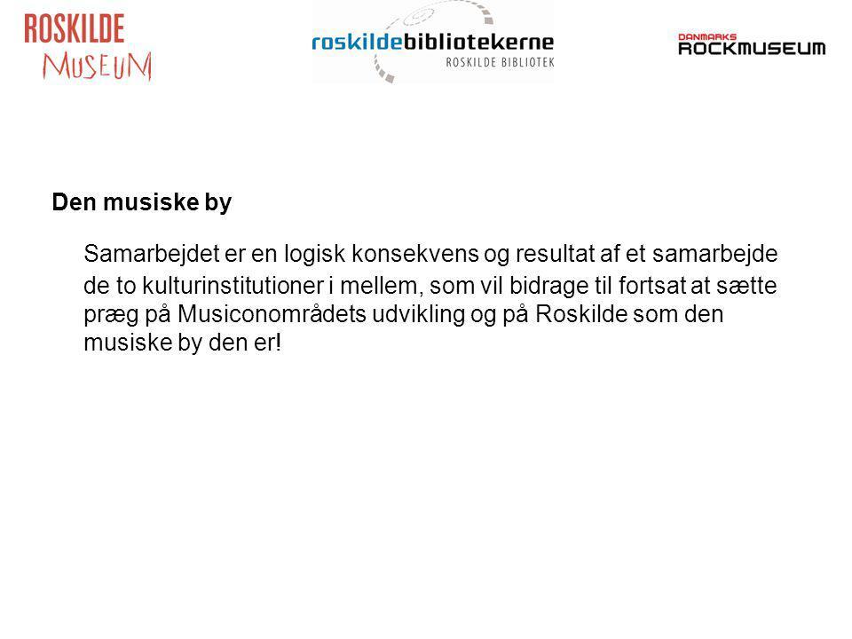 Den musiske by Samarbejdet er en logisk konsekvens og resultat af et samarbejde de to kulturinstitutioner i mellem, som vil bidrage til fortsat at sætte præg på Musiconområdets udvikling og på Roskilde som den musiske by den er!