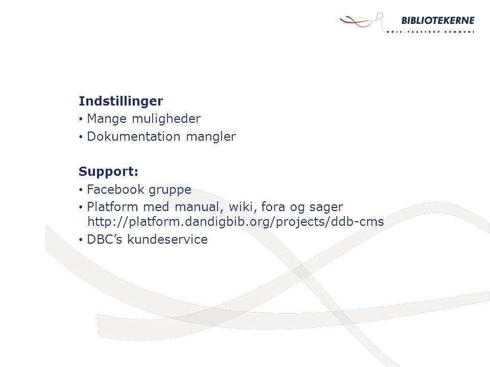 Indstillinger Mange muligheder Dokumentation mangler Support: Facebook gruppe Platform med manual, wiki, fora og sager http://platform.dandigbib.org/projects/ddb-cms DBC's kundeservice