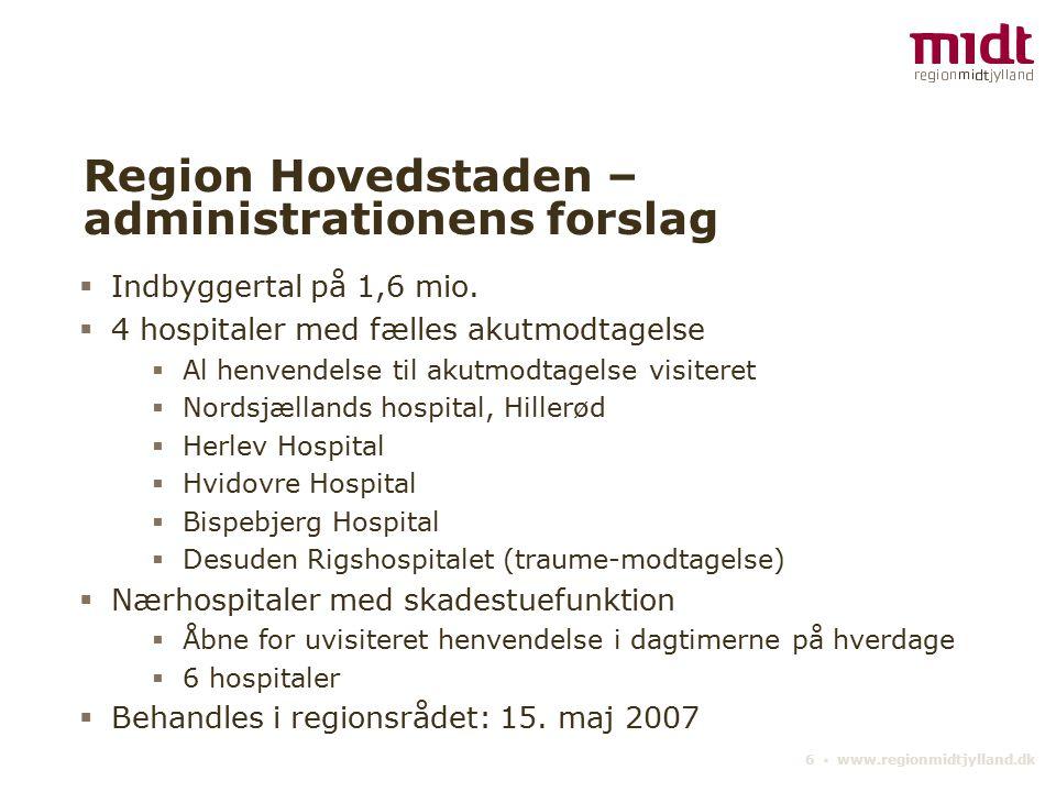 6 ▪ www.regionmidtjylland.dk Region Hovedstaden – administrationens forslag  Indbyggertal på 1,6 mio.