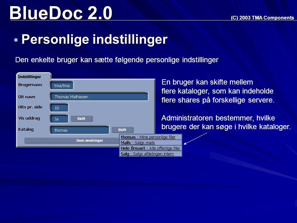 BlueDoc 2.0  Personlige indstillinger (C) 2003 TMA Components Den enkelte bruger kan sætte følgende personlige indstillinger En bruger kan skifte mellem flere kataloger, som kan indeholde flere shares på forskellige servere.
