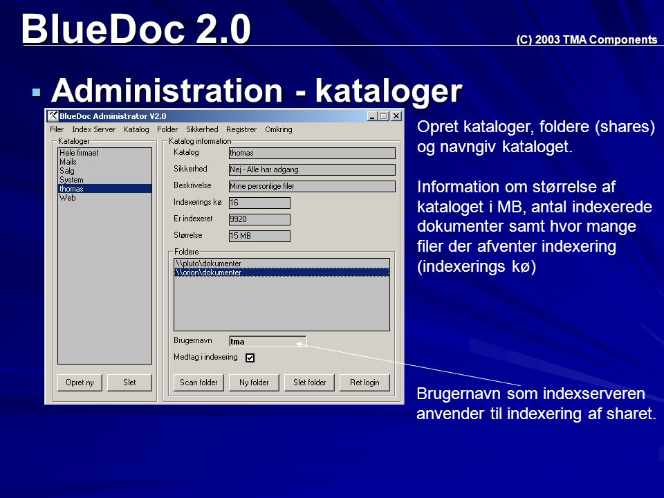 BlueDoc 2.0  Administration - kataloger (C) 2003 TMA Components Opret kataloger, foldere (shares) og navngiv kataloget.