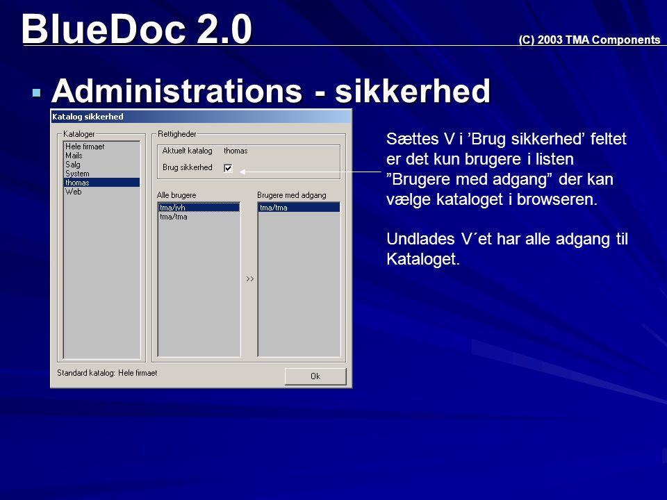 BlueDoc 2.0  Administrations - sikkerhed (C) 2003 TMA Components Sættes V i 'Brug sikkerhed' feltet er det kun brugere i listen Brugere med adgang der kan vælge kataloget i browseren.