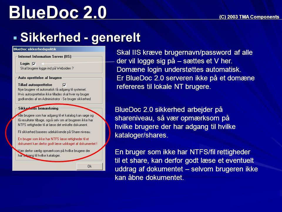 BlueDoc 2.0  Sikkerhed - generelt (C) 2003 TMA Components BlueDoc 2.0 sikkerhed arbejder på shareniveau, så vær opmærksom på hvilke brugere der har adgang til hvilke kataloger/shares.