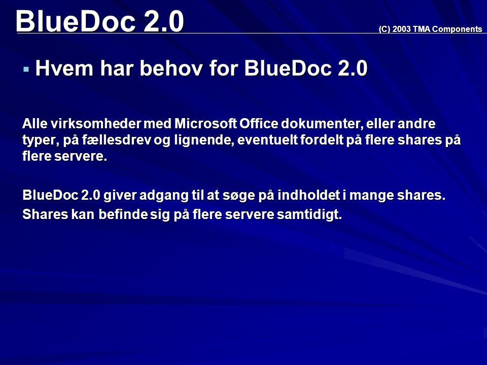 BlueDoc 2.0  Hvem har behov for BlueDoc 2.0 Alle virksomheder med Microsoft Office dokumenter, eller andre typer, på fællesdrev og lignende, eventuelt fordelt på flere shares på flere servere.