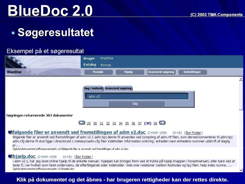 BlueDoc 2.0  Søgeresultatet (C) 2003 TMA Components Eksempel på et søgeresultat Klik på dokumentet og det åbnes - har brugeren rettigheder kan der rettes direkte.