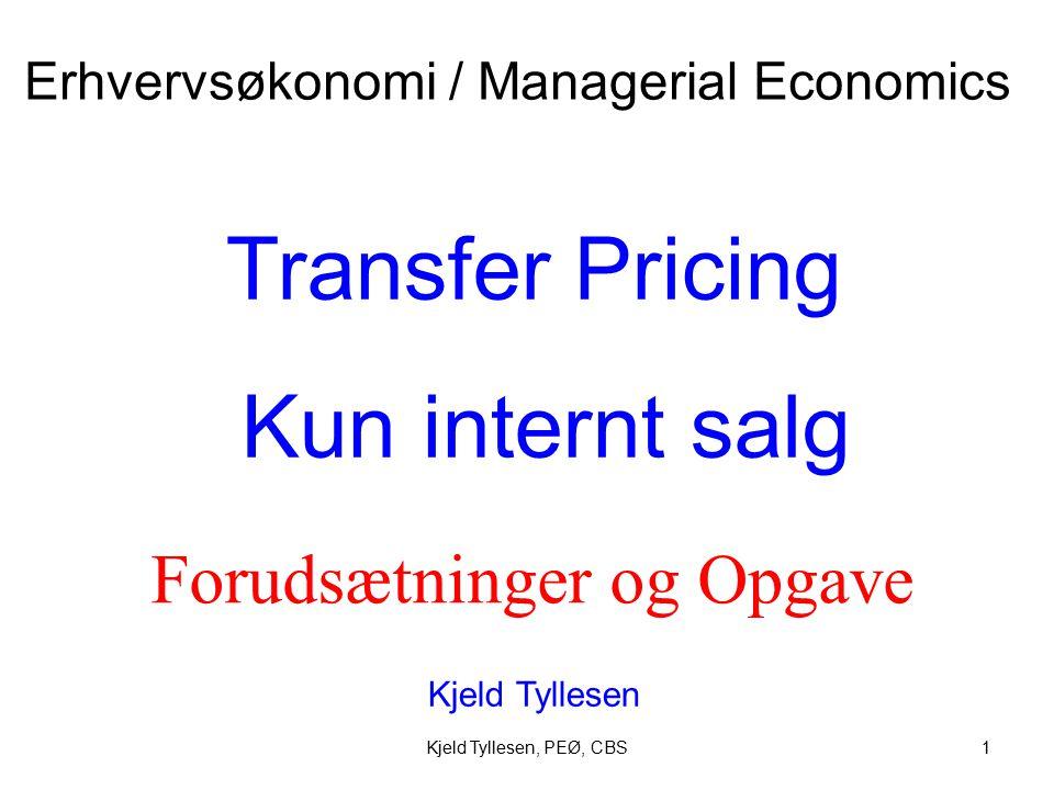 Kjeld Tyllesen, PEØ, CBS1 Transfer Pricing Kun internt salg Kjeld Tyllesen Erhvervsøkonomi / Managerial Economics Forudsætninger og Opgave