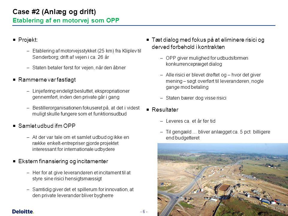 - 6 - Case #2 (Anlæg og drift) Etablering af en motorvej som OPP  Projekt: –Etablering af motorvejsstykket (25 km) fra Kliplev til Sønderborg; drift af vejen i ca.