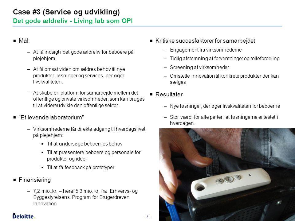 - 7 - Case #3 (Service og udvikling) Det gode ældreliv - Living lab som OPI  Mål: –At få indsigt i det gode ældreliv for beboere på plejehjem.