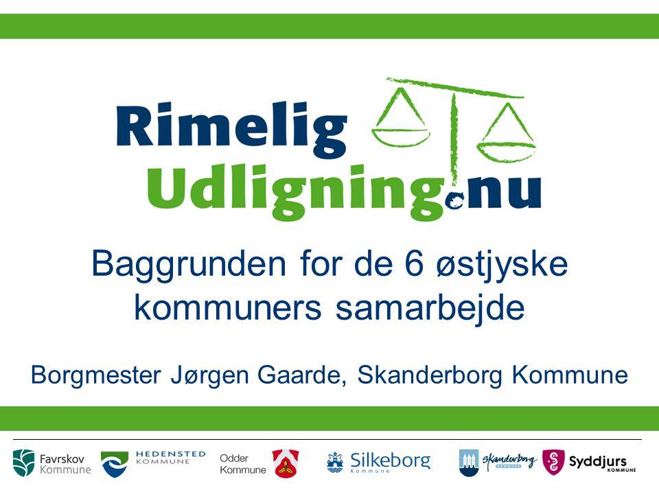 Baggrunden for de 6 østjyske kommuners samarbejde Borgmester Jørgen Gaarde, Skanderborg Kommune