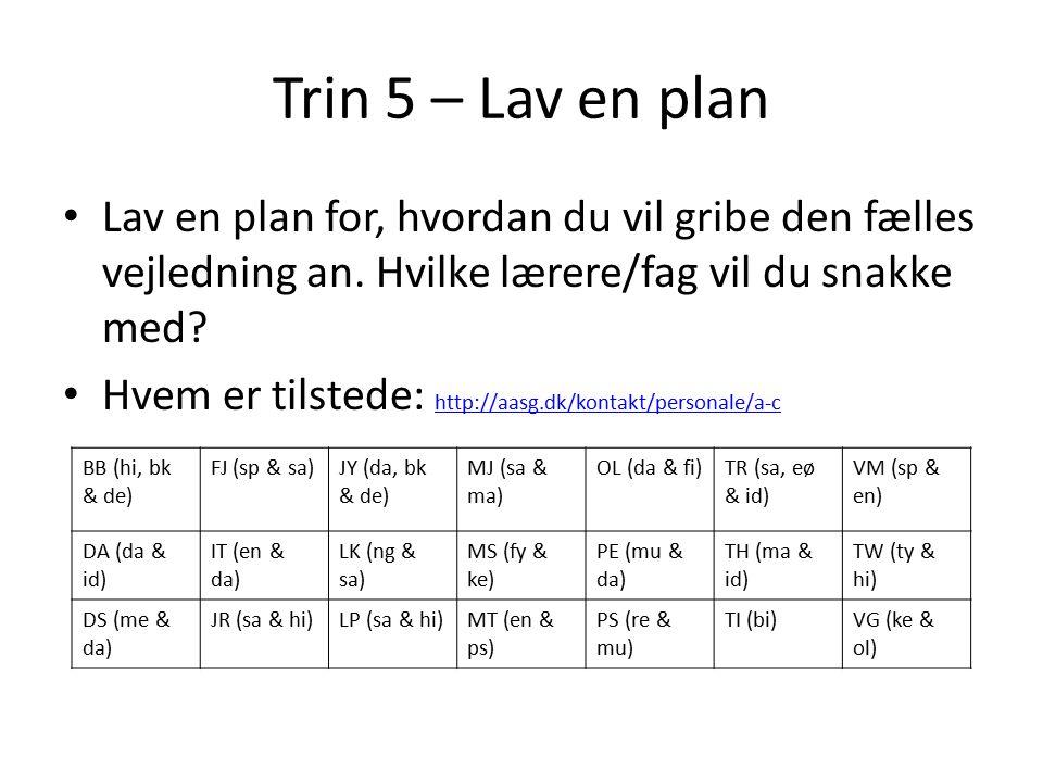 Trin 5 – Lav en plan Lav en plan for, hvordan du vil gribe den fælles vejledning an.