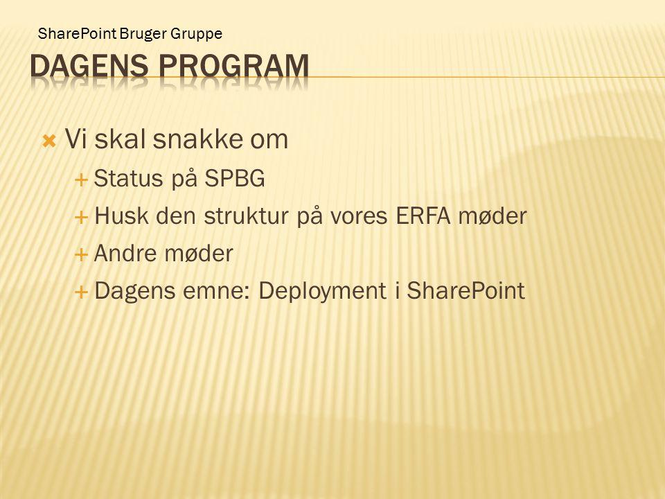 SharePoint Bruger Gruppe  Vi skal snakke om  Status på SPBG  Husk den struktur på vores ERFA møder  Andre møder  Dagens emne: Deployment i SharePoint