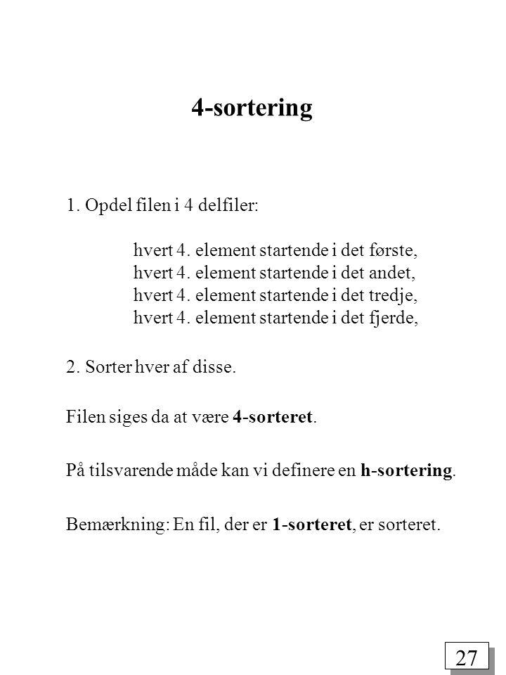 27 4-sortering 1. Opdel filen i 4 delfiler: hvert 4.