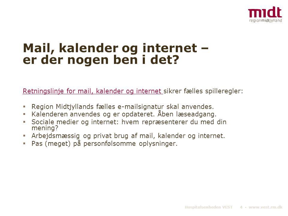Hospitalsenheden VEST 4 ▪ www.vest.rm.dk Mail, kalender og internet – er der nogen ben i det.