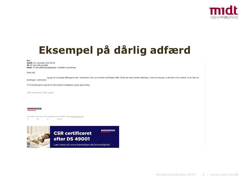 Hospitalsenheden VEST 6 ▪ www.vest.rm.dk Eksempel på dårlig adfærd