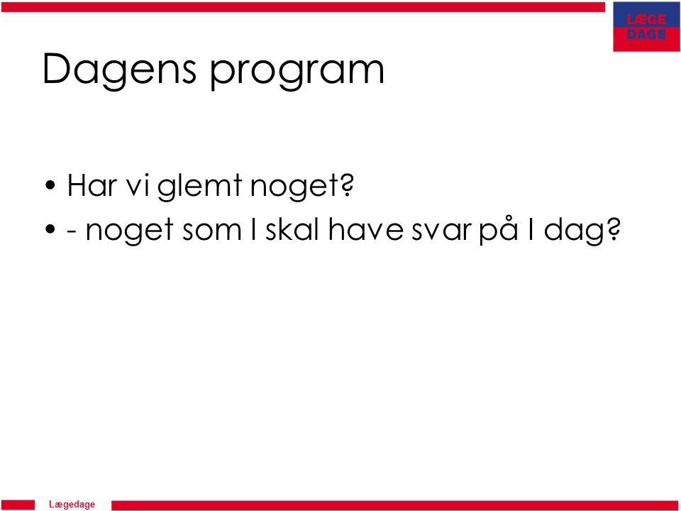 Lægedage Dagens program Har vi glemt noget - noget som I skal have svar på I dag
