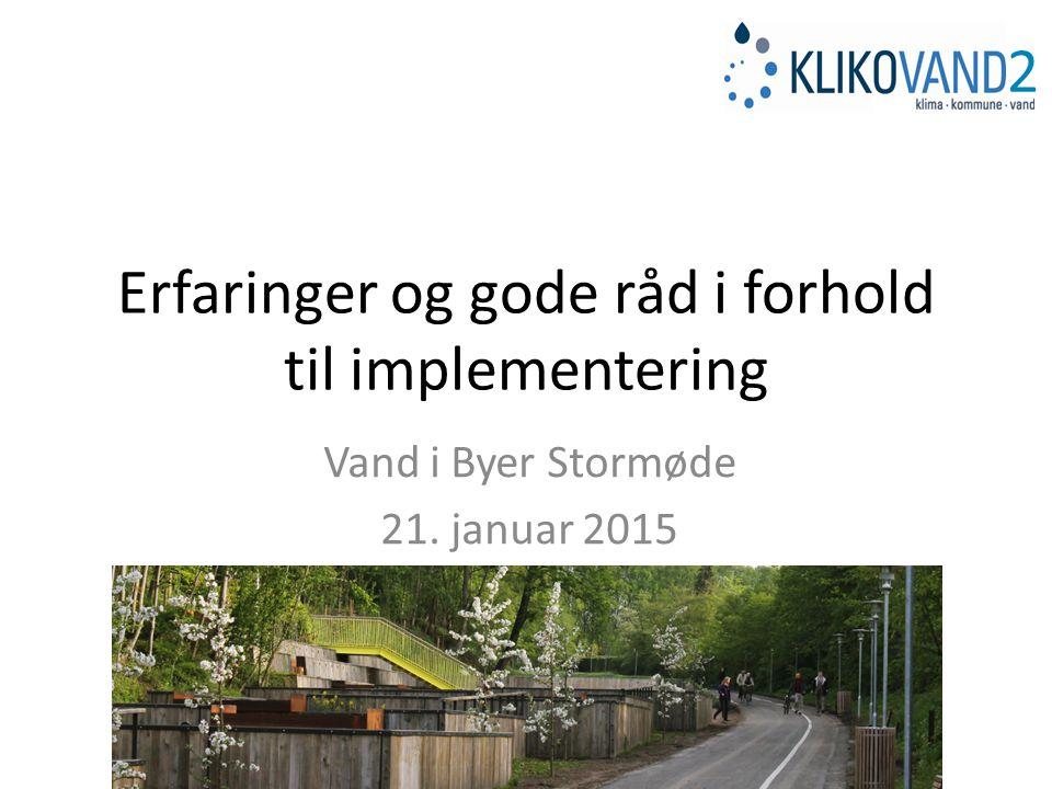 Erfaringer og gode råd i forhold til implementering Vand i Byer Stormøde 21. januar 2015 2