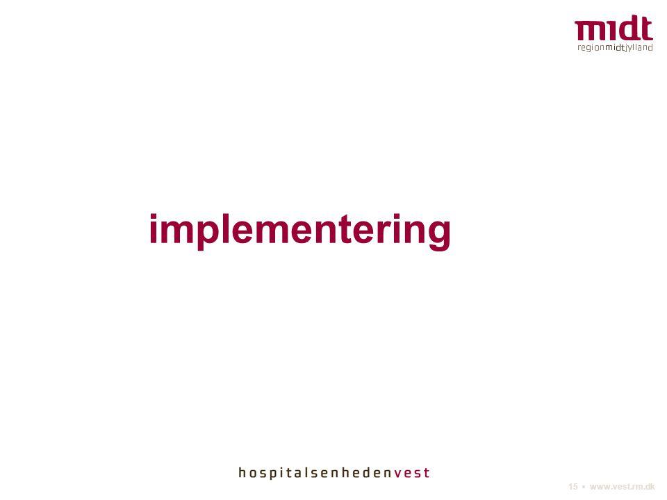 15 ▪ www.vest.rm.dk implementering