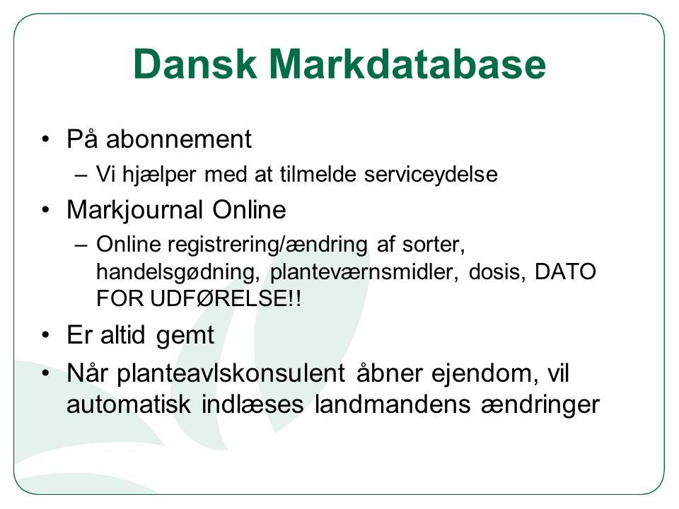 Dansk Markdatabase På abonnement –Vi hjælper med at tilmelde serviceydelse Markjournal Online –Online registrering/ændring af sorter, handelsgødning, planteværnsmidler, dosis, DATO FOR UDFØRELSE!.