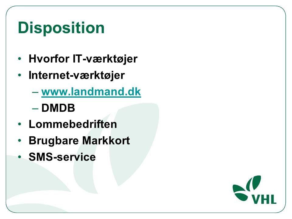 Disposition Hvorfor IT-værktøjer Internet-værktøjer –www.landmand.dkwww.landmand.dk –DMDB Lommebedriften Brugbare Markkort SMS-service