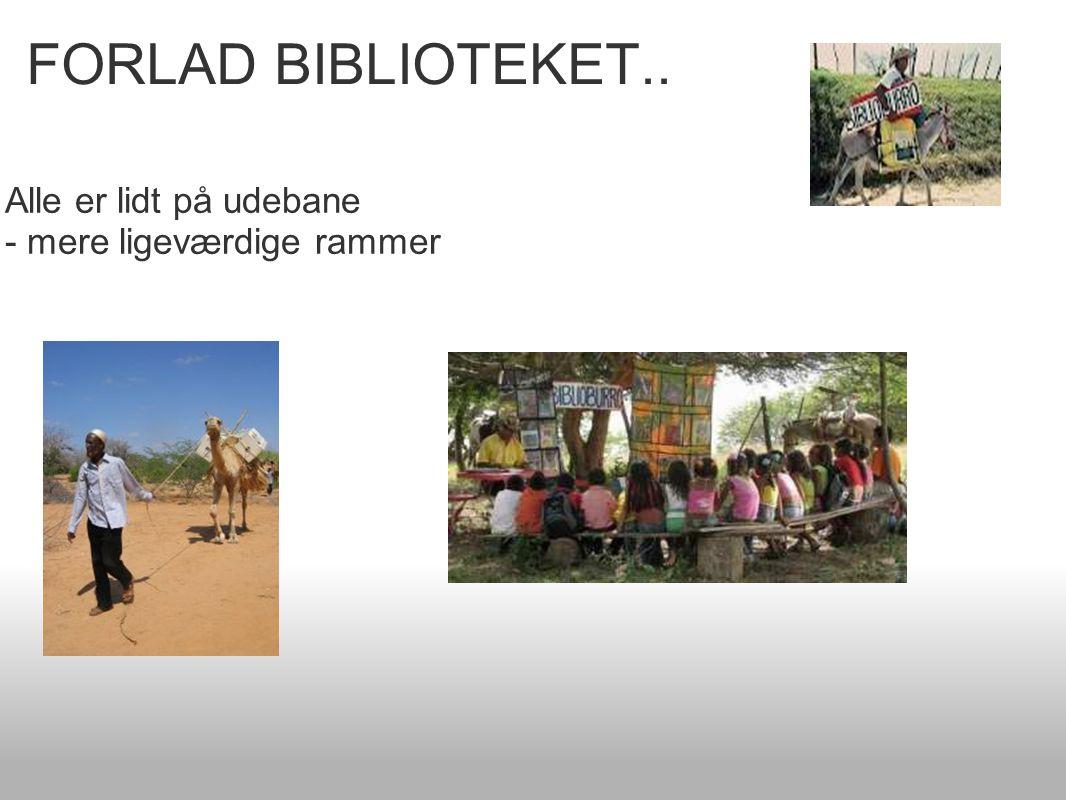 FORLAD BIBLIOTEKET.. Alle er lidt på udebane - mere ligeværdige rammer
