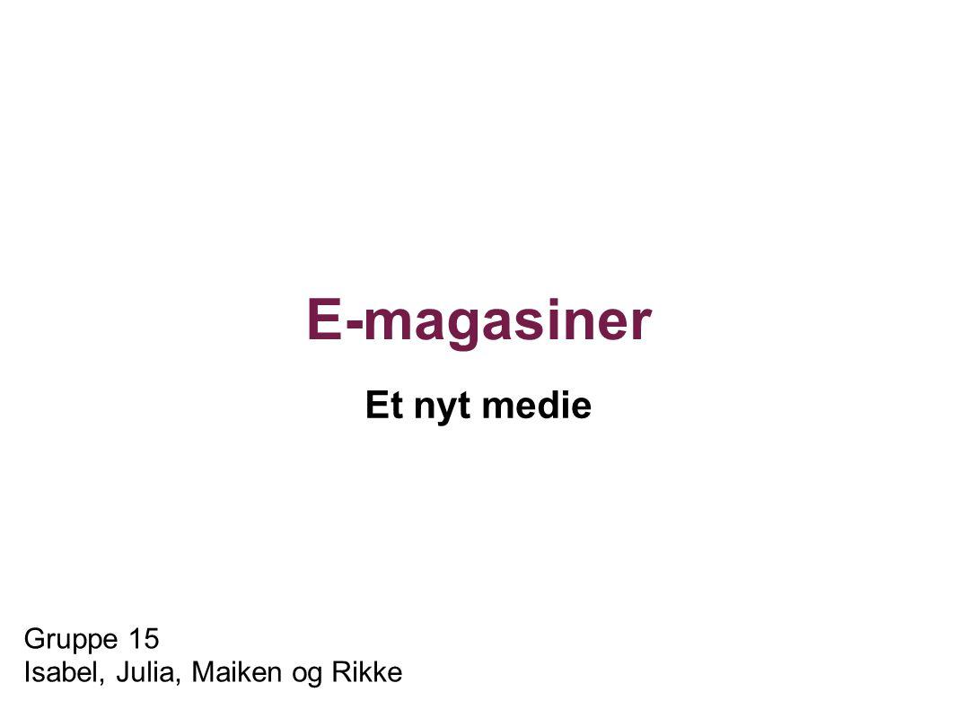 E-magasiner Et nyt medie Gruppe 15 Isabel, Julia, Maiken og Rikke