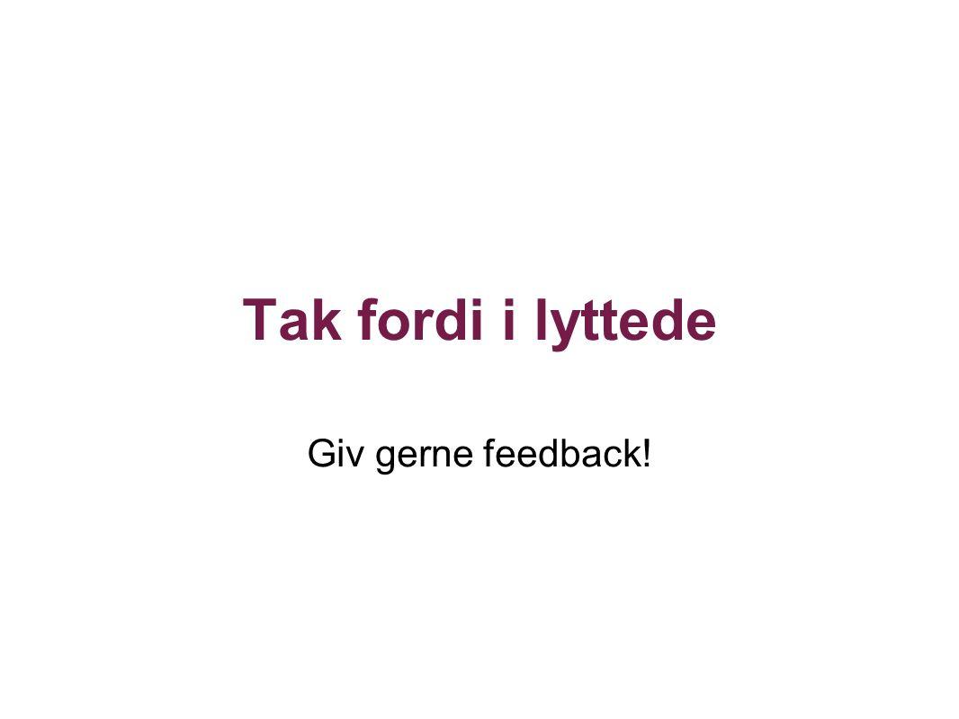 Tak fordi i lyttede Giv gerne feedback!