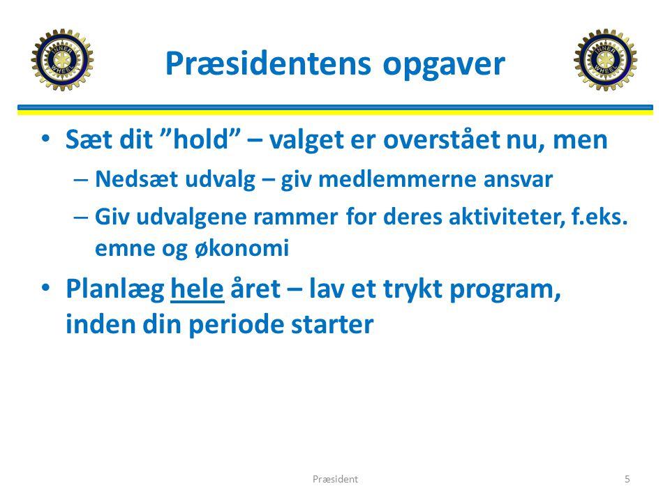 Præsidentens opgaver Sæt dit hold – valget er overstået nu, men – Nedsæt udvalg – giv medlemmerne ansvar – Giv udvalgene rammer for deres aktiviteter, f.eks.