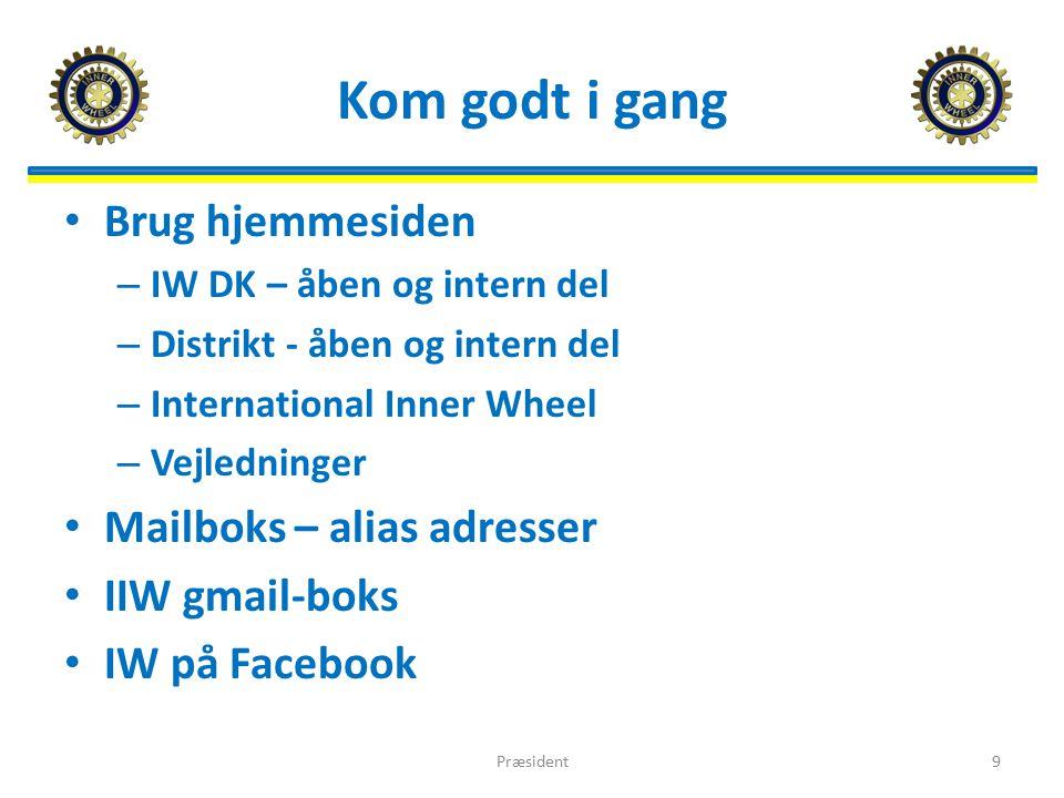 Kom godt i gang Brug hjemmesiden – IW DK – åben og intern del – Distrikt - åben og intern del – International Inner Wheel – Vejledninger Mailboks – alias adresser IIW gmail-boks IW på Facebook 9Præsident