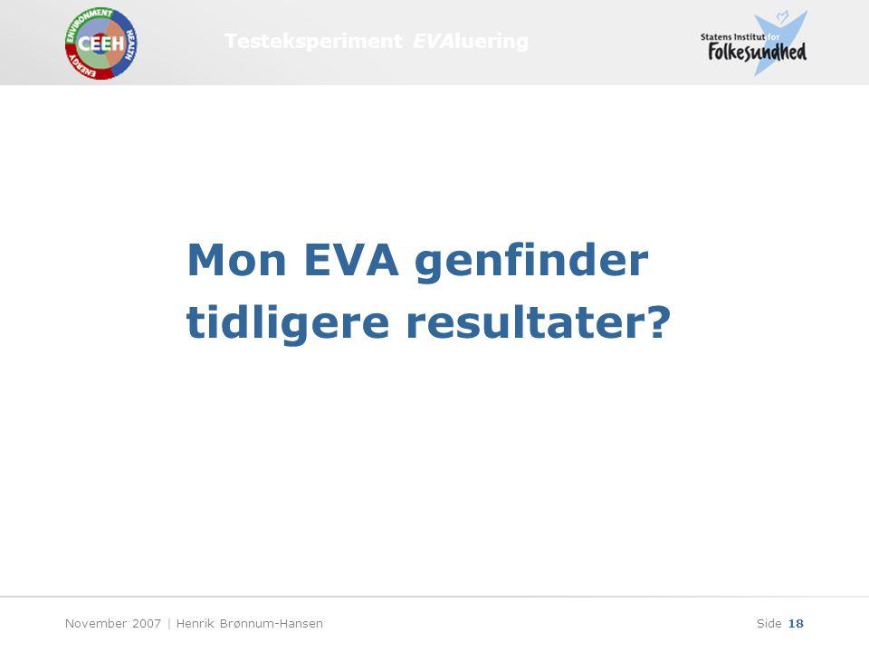 Testeksperiment EVAluering November 2007 | Henrik Brønnum-HansenSide 18 Mon EVA genfinder tidligere resultater