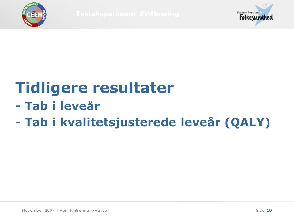 Testeksperiment EVAluering November 2007 | Henrik Brønnum-HansenSide 19 Tidligere resultater - Tab i leveår - Tab i kvalitetsjusterede leveår (QALY)