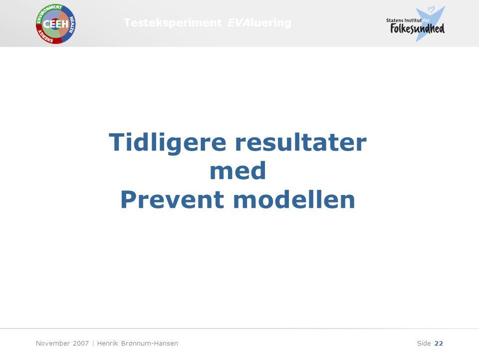 Testeksperiment EVAluering November 2007 | Henrik Brønnum-HansenSide 22 Tidligere resultater med Prevent modellen