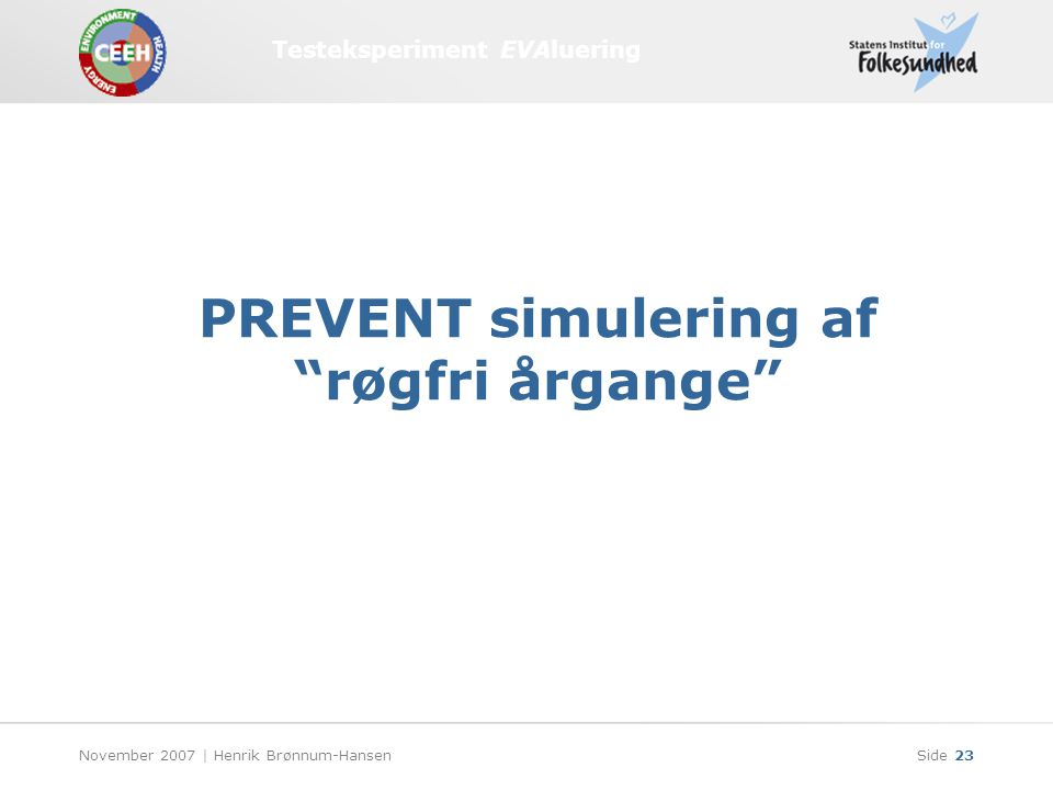 Testeksperiment EVAluering November 2007 | Henrik Brønnum-HansenSide 23 PREVENT simulering af røgfri årgange