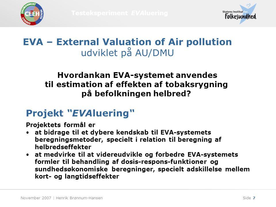 Testeksperiment EVAluering November 2007 | Henrik Brønnum-HansenSide 7 EVA – External Valuation of Air pollution udviklet på AU/DMU Hvordan kan EVA-systemet anvendes til estimation af effekten af tobaksrygning på befolkningen helbred.
