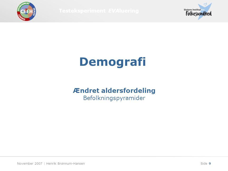 Testeksperiment EVAluering November 2007 | Henrik Brønnum-HansenSide 9 Ændret aldersfordeling Befolkningspyramider Demografi