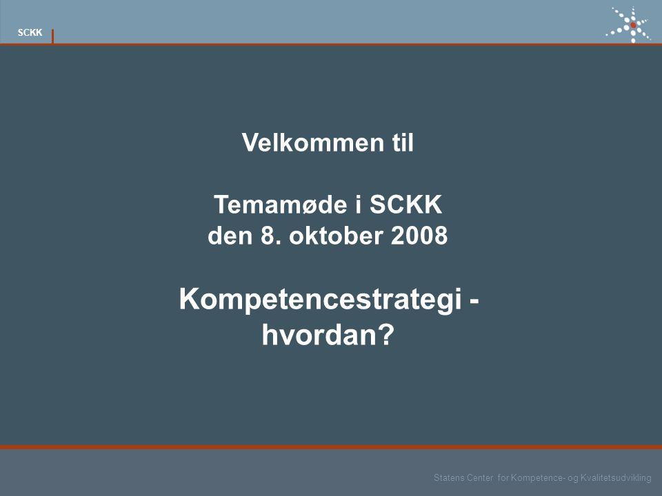 Statens Center for Kompetence- og Kvalitetsudvikling SCKK Velkommen til Temamøde i SCKK den 8.