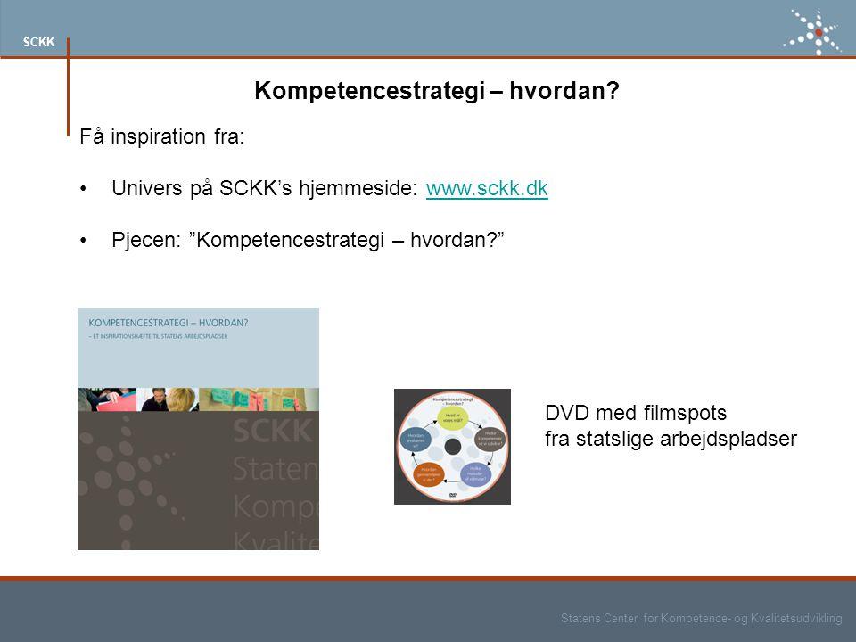 Statens Center for Kompetence- og Kvalitetsudvikling SCKK Kompetencestrategi – hvordan.