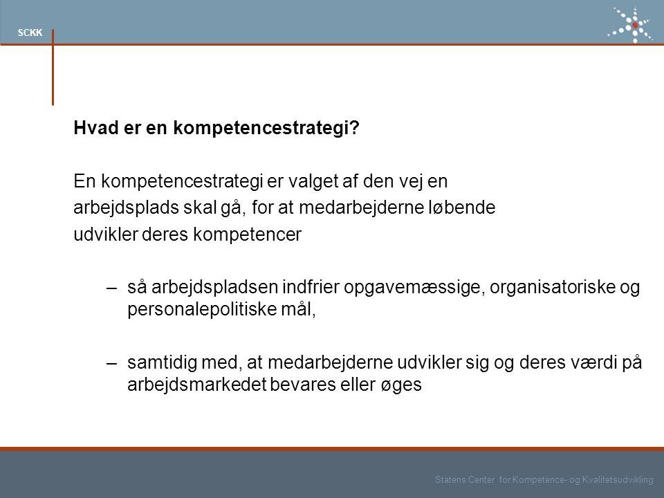 Statens Center for Kompetence- og Kvalitetsudvikling SCKK Hvad er en kompetencestrategi.