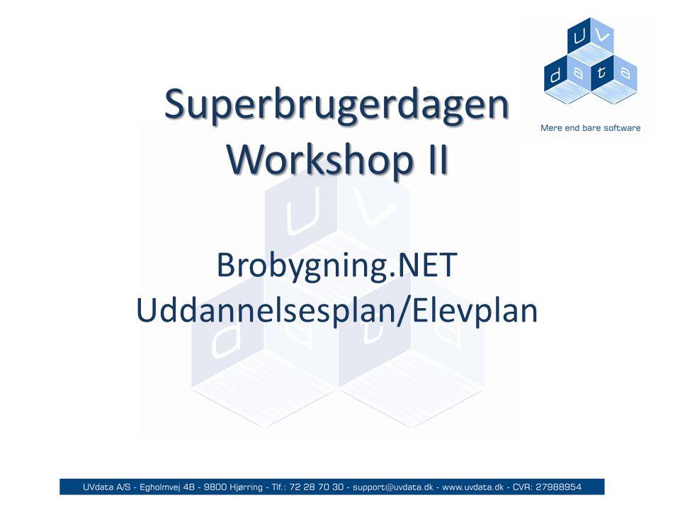 Superbrugerdagen Workshop II Superbrugerdagen Workshop II Brobygning.NET Uddannelsesplan/Elevplan