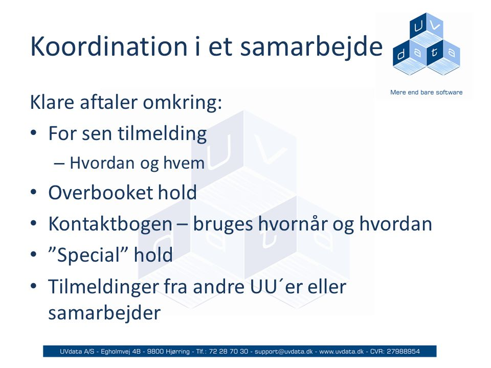 Koordination i et samarbejde Klare aftaler omkring: For sen tilmelding – Hvordan og hvem Overbooket hold Kontaktbogen – bruges hvornår og hvordan Special hold Tilmeldinger fra andre UU´er eller samarbejder