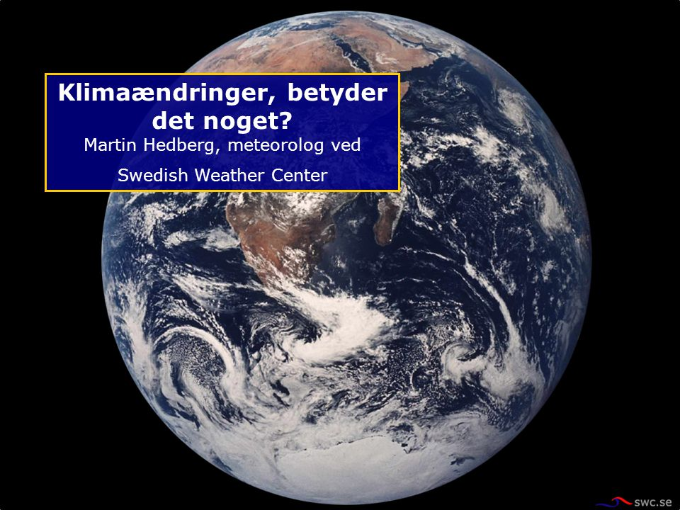 Klimaændringer, betyder det noget? Martin Hedberg, meteorolog ved Swedish Weather Center