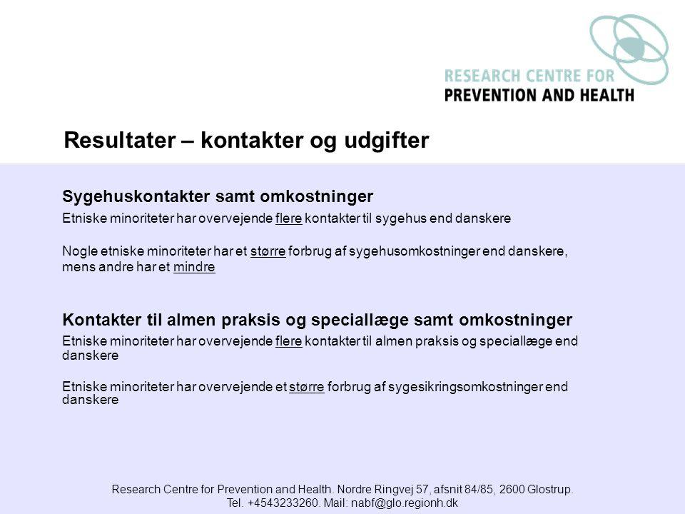 Sygehuskontakter samt omkostninger Etniske minoriteter har overvejende flere kontakter til sygehus end danskere Nogle etniske minoriteter har et større forbrug af sygehusomkostninger end danskere, mens andre har et mindre Kontakter til almen praksis og speciallæge samt omkostninger Etniske minoriteter har overvejende flere kontakter til almen praksis og speciallæge end danskere Etniske minoriteter har overvejende et større forbrug af sygesikringsomkostninger end danskere Research Centre for Prevention and Health.