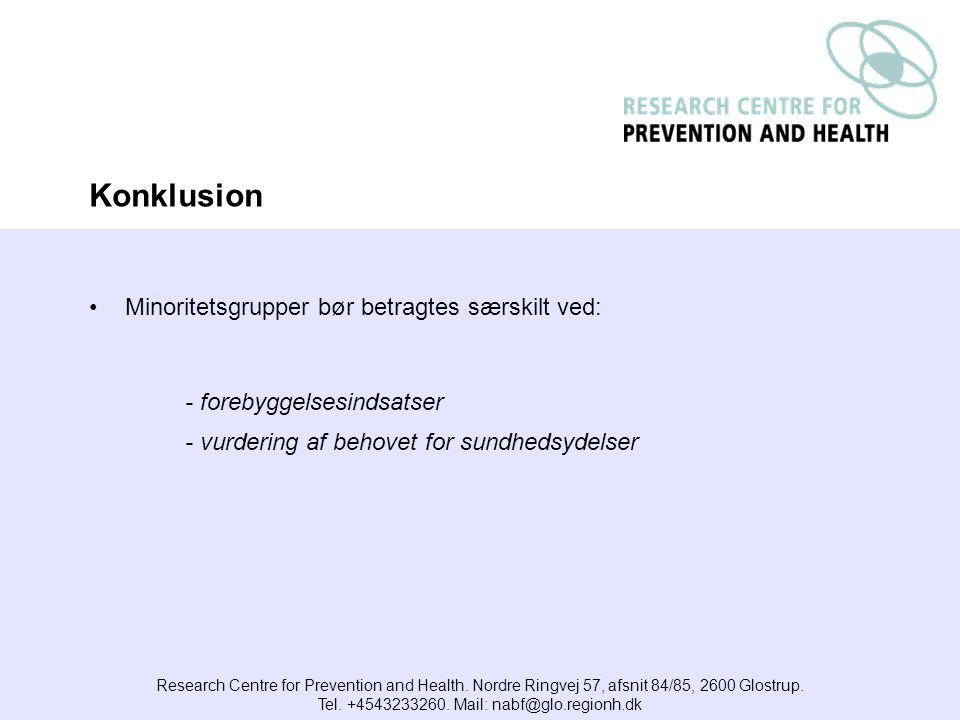 Minoritetsgrupper bør betragtes særskilt ved: - forebyggelsesindsatser - vurdering af behovet for sundhedsydelser Research Centre for Prevention and Health.
