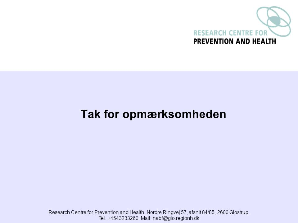 Tak for opmærksomheden Research Centre for Prevention and Health.
