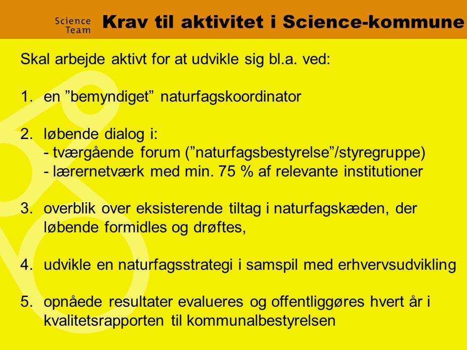 Krav til aktivitet i Science-kommune Skal arbejde aktivt for at udvikle sig bl.a.