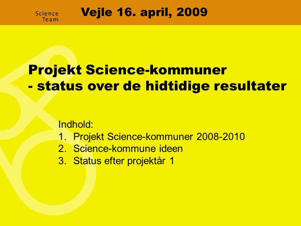Projekt Science-kommuner - status over de hidtidige resultater Indhold: 1.Projekt Science-kommuner 2008-2010 2.Science-kommune ideen 3.Status efter projektår 1 Vejle 16.
